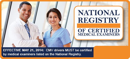 CMV drivers MUST be certified by medical examiners listed in the National Registry.